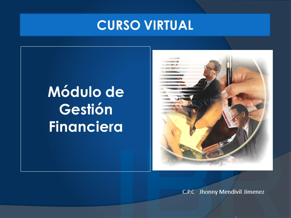 Módulo de Gestión Financiera CURSO VIRTUAL C.P.C Jhonny Mendivil Jimenez
