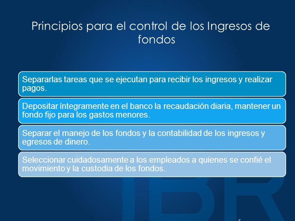 Principios para el control de los Ingresos de fondos Separarlas tareas que se ejecutan para recibir los ingresos y realizar pagos.