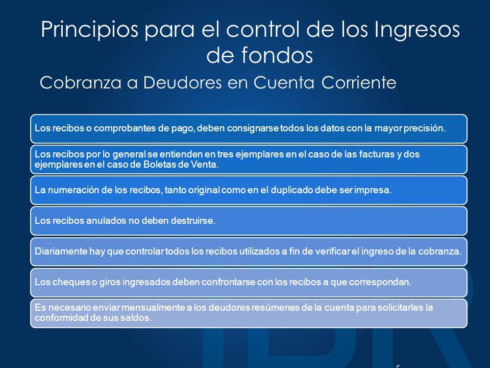 Principios para el control de los Ingresos de fondos Cobranza a Deudores en Cuenta Corriente Los recibos o comprobantes de pago, deben consignarse todos los datos con la mayor precisión.
