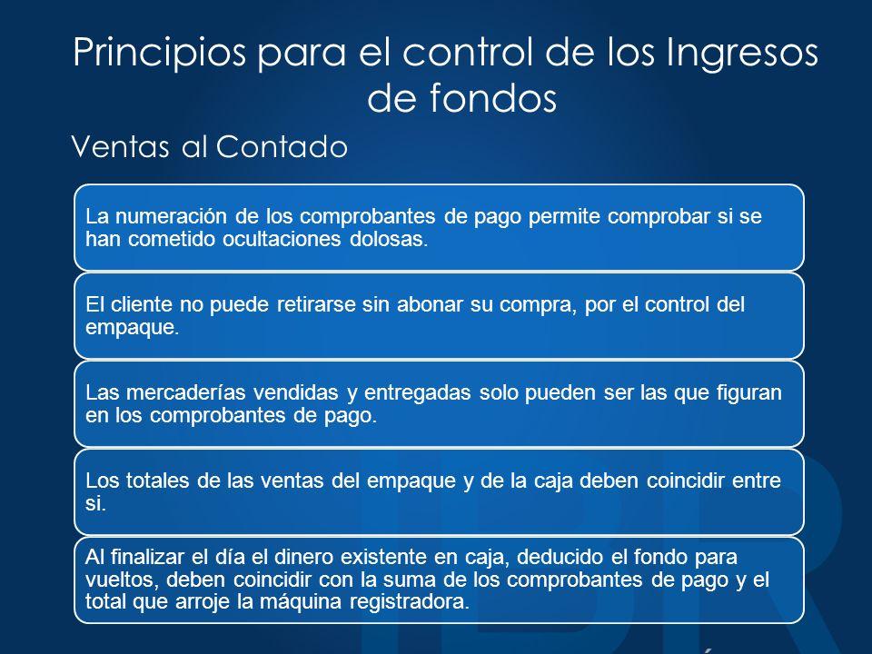 Principios para el control de los Ingresos de fondos Ventas al Contado La numeración de los comprobantes de pago permite comprobar si se han cometido ocultaciones dolosas.