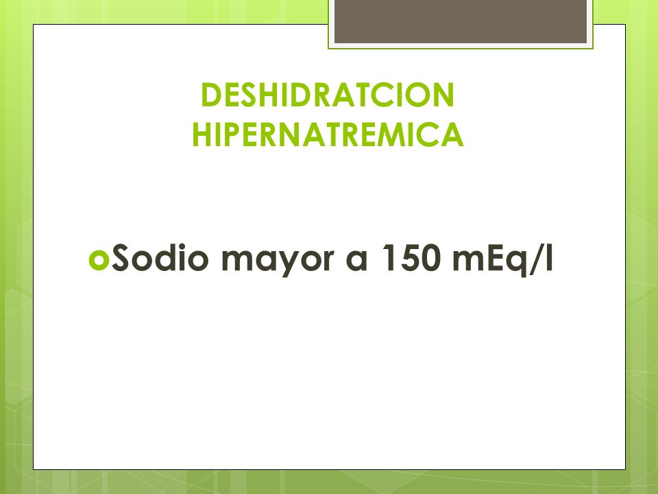 DESHIDRATCION HIPERNATREMICA  Sodio mayor a 150 mEq/l