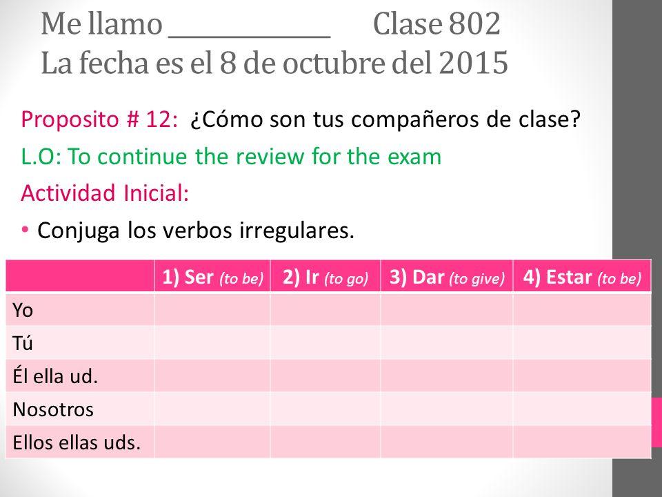 Me llamo ______________ Clase 802 La fecha es el 8 de octubre del 2015 Proposito # 12: ¿Cómo son tus compañeros de clase.