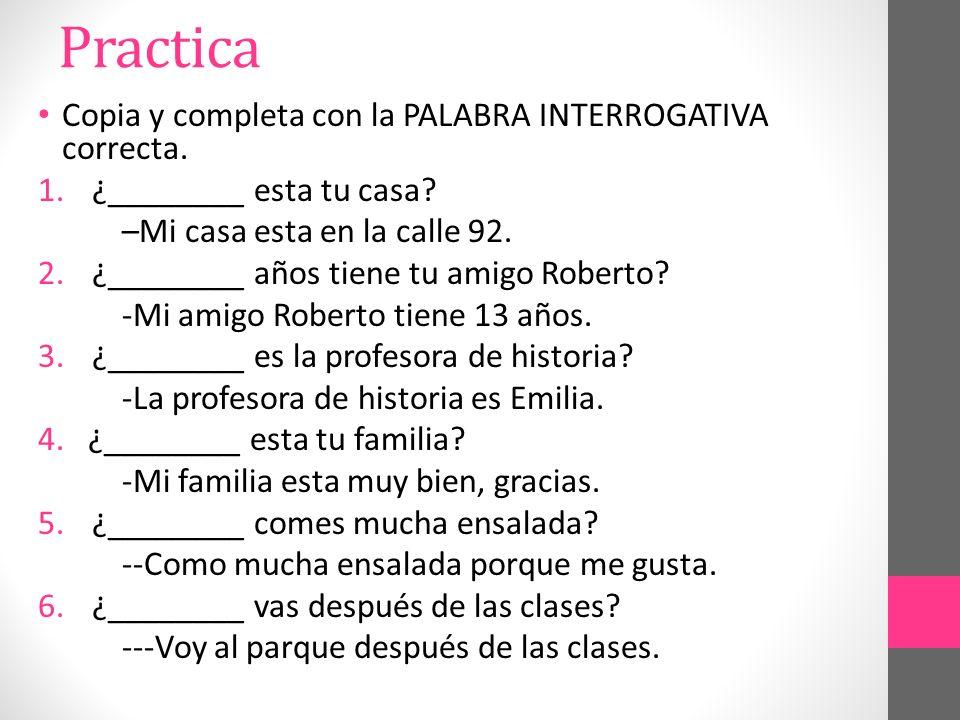 Practica Copia y completa con la PALABRA INTERROGATIVA correcta.