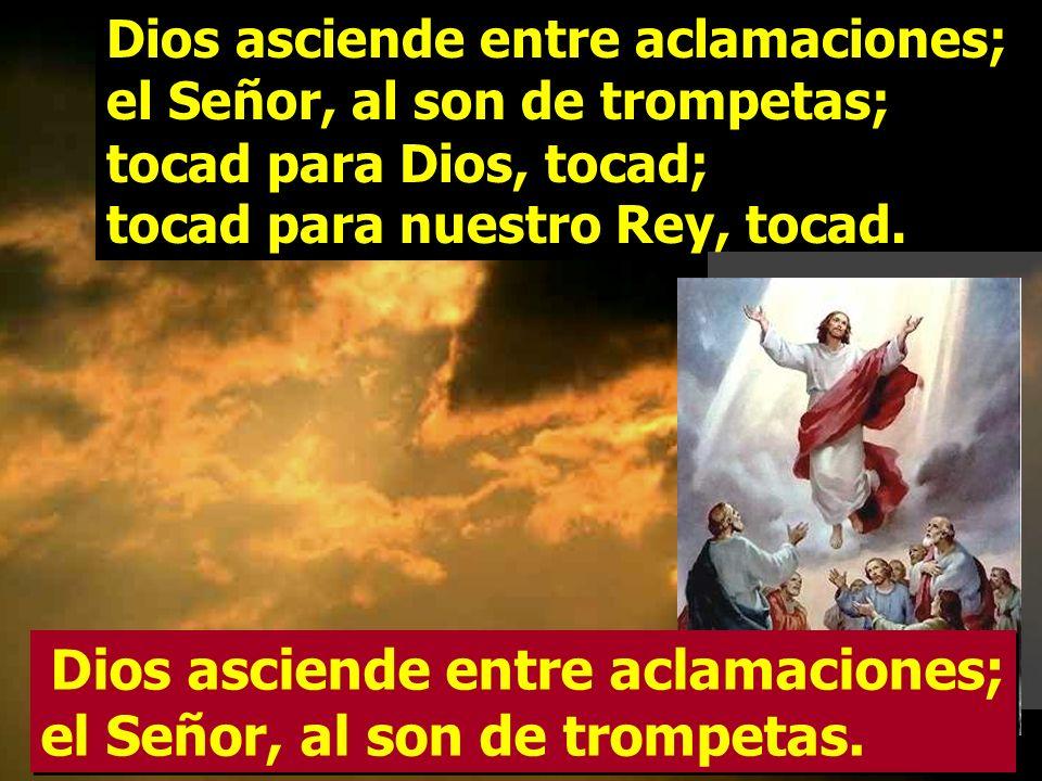 Resultado de imagen para Dios asciende entre aclamaciones; el Señor, al son de trompetas  Pueblos todos, batid palmas