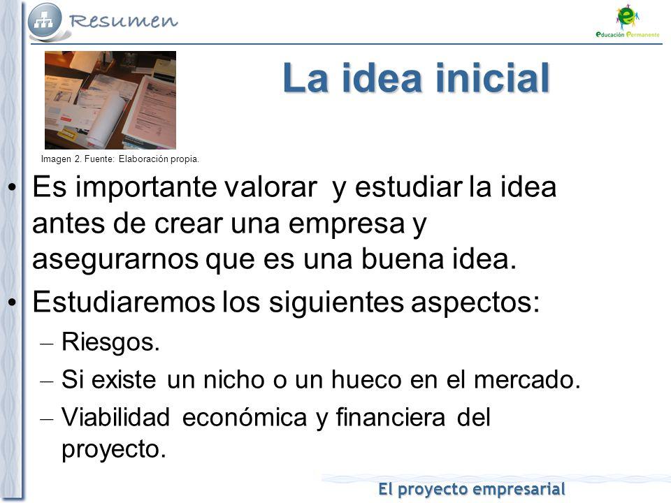 El proyecto empresarial La idea inicial Es importante valorar y estudiar la idea antes de crear una empresa y asegurarnos que es una buena idea.