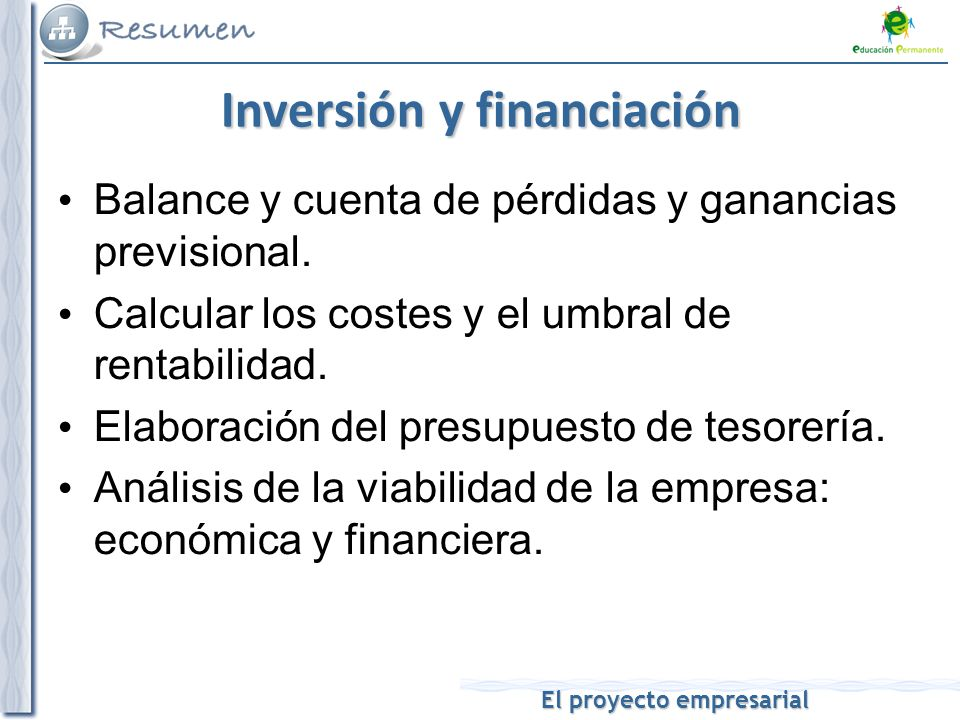El proyecto empresarial Inversión y financiación Balance y cuenta de pérdidas y ganancias previsional.