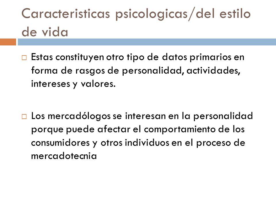 Caracteristicas psicologicas/del estilo de vida  Estas constituyen otro tipo de datos primarios en forma de rasgos de personalidad, actividades, intereses y valores.
