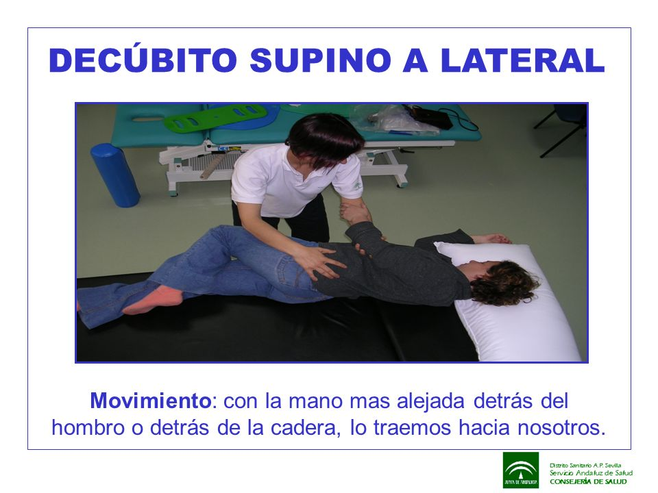 DECÚBITO SUPINO A LATERAL Movimiento: con la mano mas alejada detrás del hombro o detrás de la cadera, lo traemos hacia nosotros.