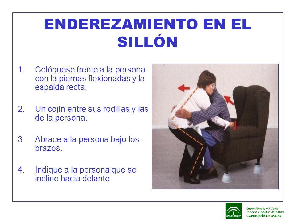 ENDEREZAMIENTO EN EL SILLÓN 1.Colóquese frente a la persona con la piernas flexionadas y la espalda recta. 2.Un cojín entre sus rodillas y las de la p