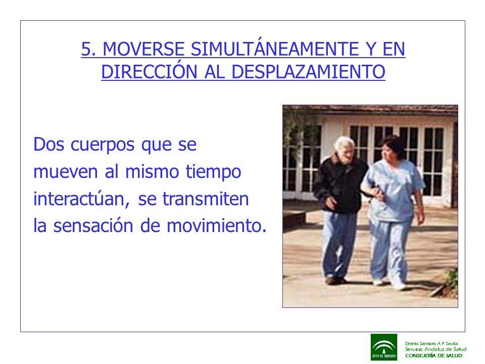 5. MOVERSE SIMULTÁNEAMENTE Y EN DIRECCIÓN AL DESPLAZAMIENTO Dos cuerpos que se mueven al mismo tiempo interactúan, se transmiten la sensación de movim