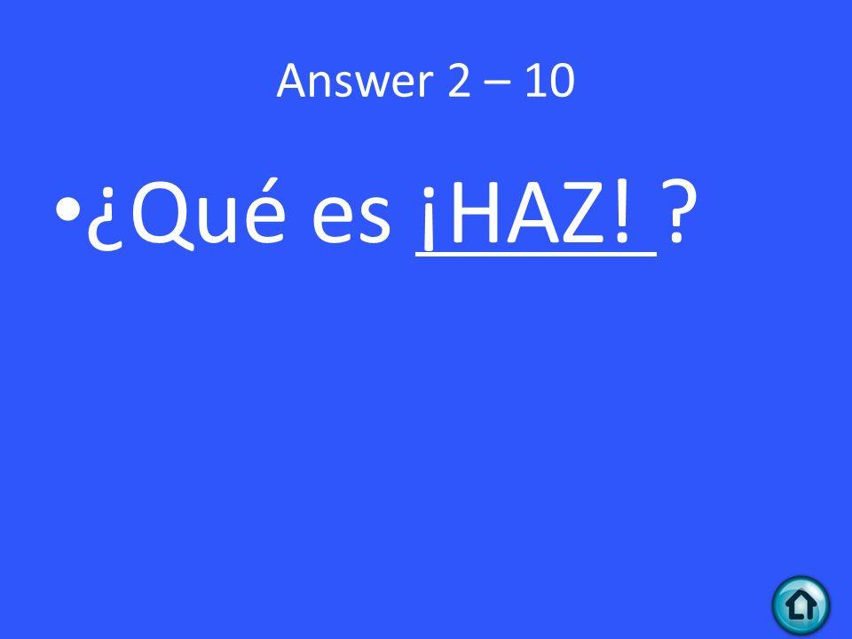 Answer 2 – 10 ¿Qué es ¡HAZ!