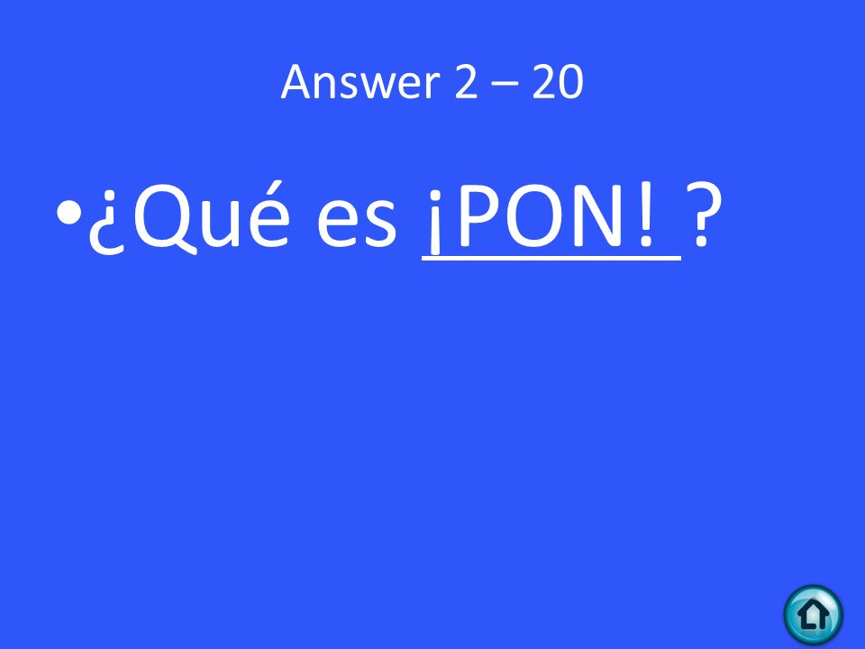 Answer 2 – 20 ¿Qué es ¡PON!