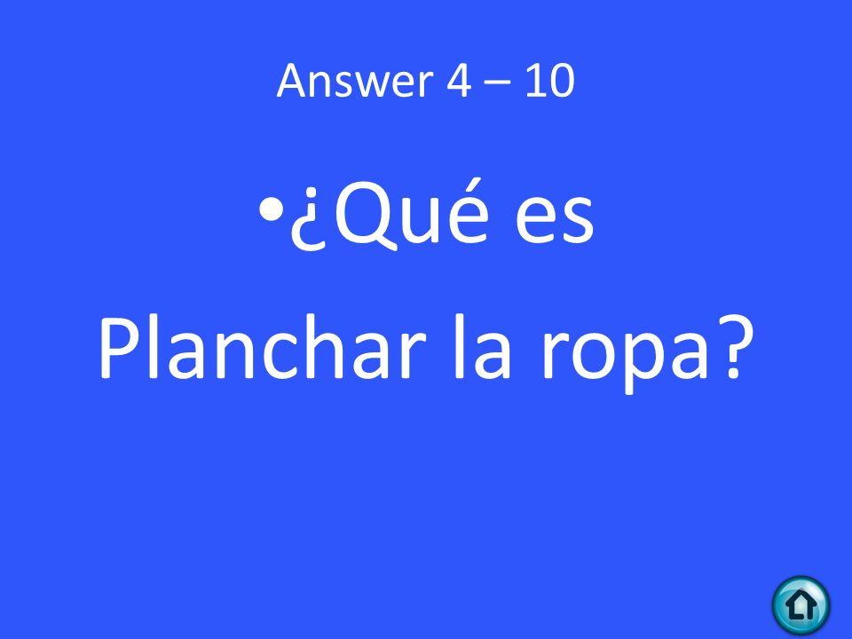 Answer 4 – 10 ¿Qué es Planchar la ropa