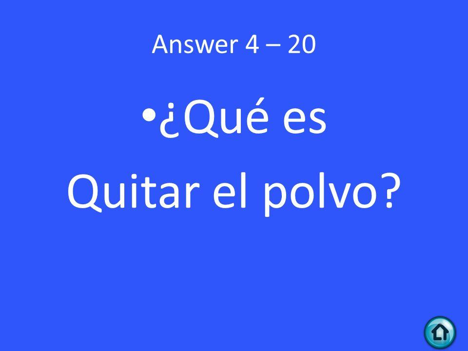 Answer 4 – 20 ¿Qué es Quitar el polvo
