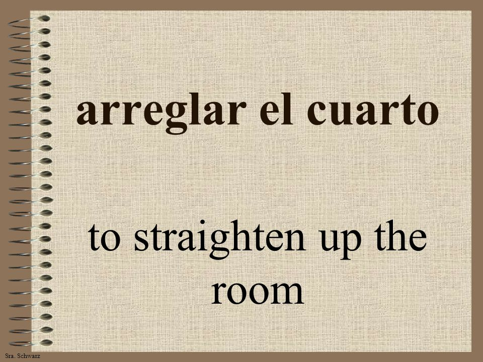 Sra. Schwarz arreglar el cuarto to straighten up the room
