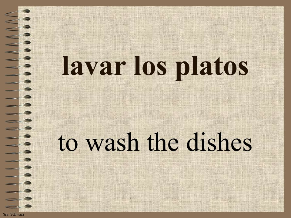 Sra. Schwarz lavar los platos to wash the dishes