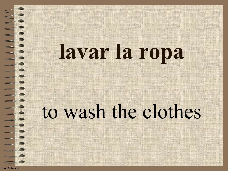 Sra. Schwarz lavar la ropa to wash the clothes