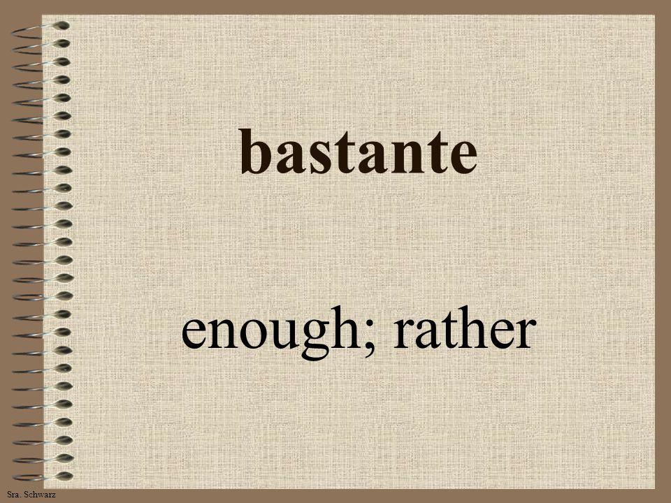 Sra. Schwarz bastante enough; rather
