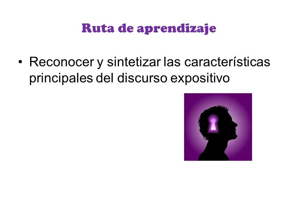 Ruta de aprendizaje Reconocer y sintetizar las características principales del discurso expositivo