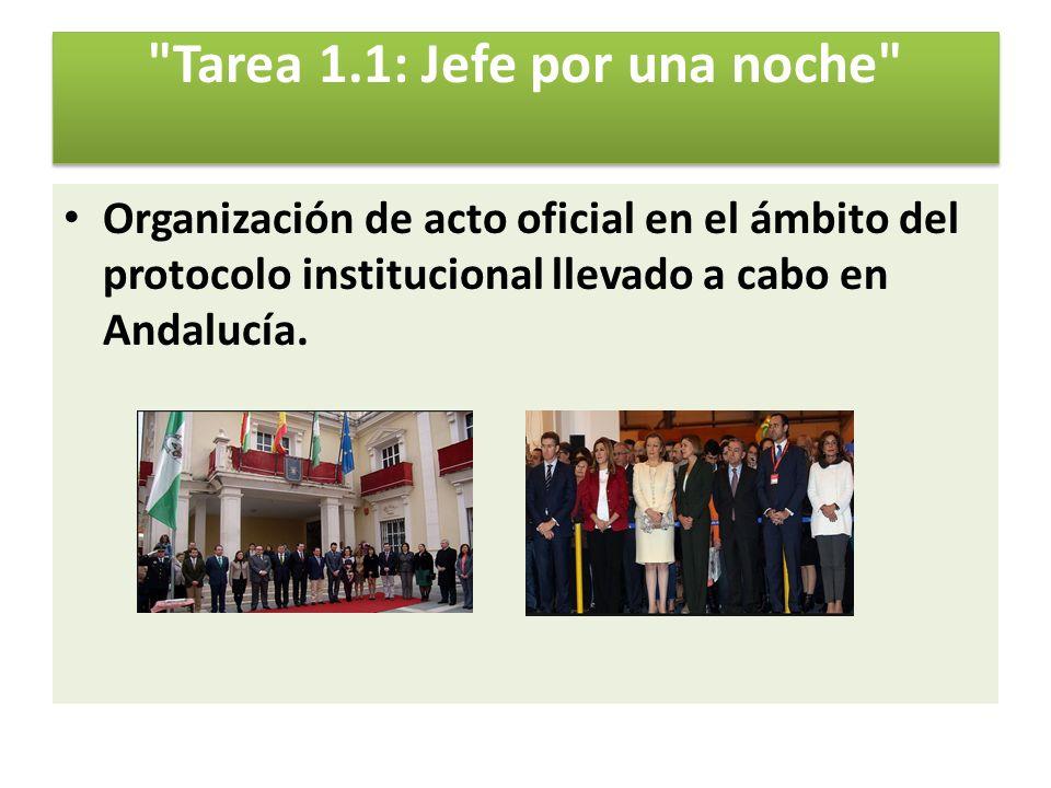 Tarea 1.1: Jefe por una noche Organización de acto oficial en el ámbito del protocolo institucional llevado a cabo en Andalucía.