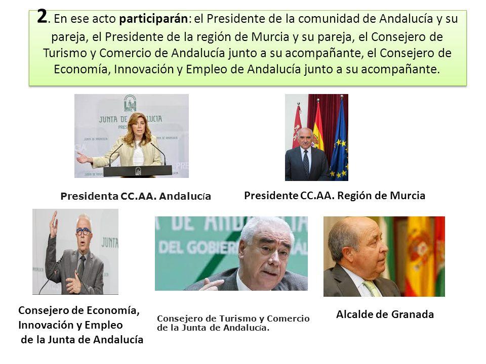 2. En ese acto participarán: el Presidente de la comunidad de Andalucía y su pareja, el Presidente de la región de Murcia y su pareja, el Consejero de