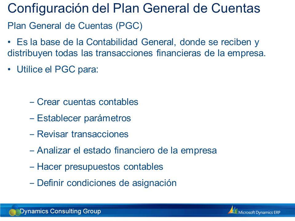 Dynamics Consulting Group Configuración del Plan General de Cuentas Plan General de Cuentas (PGC) Las cuentas deben ser agrupadas según su naturaleza, siguiendo las recomendaciones del departamento contable de la empresa.