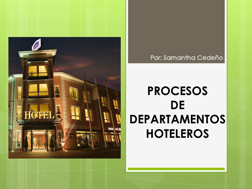 PROCESOS DE DEPARTAMENTOS HOTELEROS Por: Samantha Cedeño