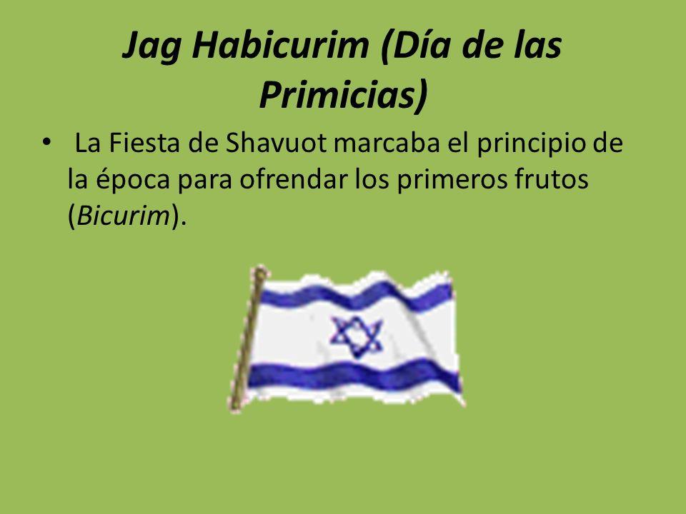 Jag Habicurim (Día de las Primicias) La Fiesta de Shavuot marcaba el principio de la época para ofrendar los primeros frutos (Bicurim).