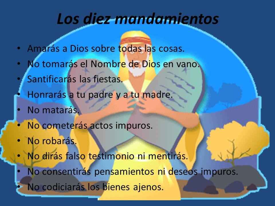 Los diez mandamientos Amarás a Dios sobre todas las cosas.