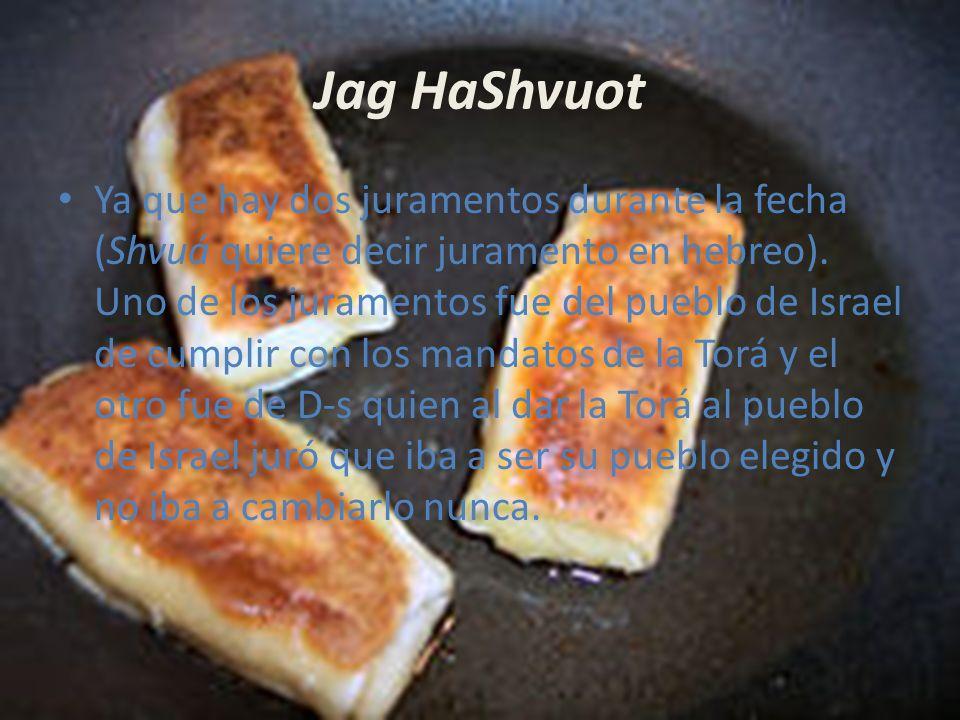 Jag HaShvuot Ya que hay dos juramentos durante la fecha (Shvuá quiere decir juramento en hebreo).
