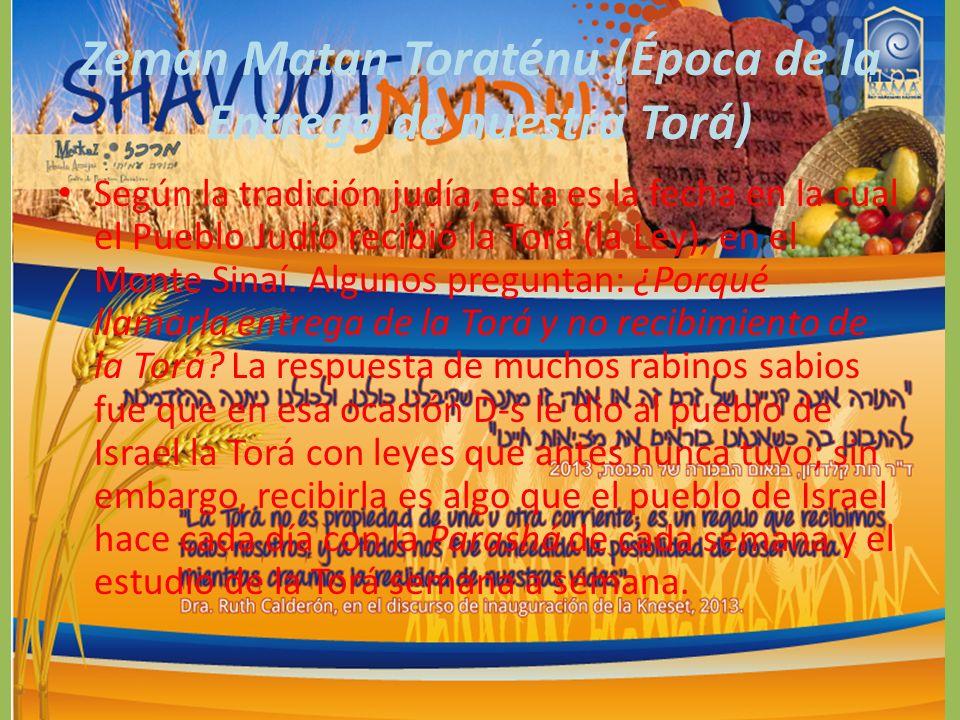 Zeman Matan Toraténu (Época de la Entrega de nuestra Torá) Según la tradición judía, esta es la fecha en la cual el Pueblo Judío recibió la Torá (la Ley), en el Monte Sinaí.