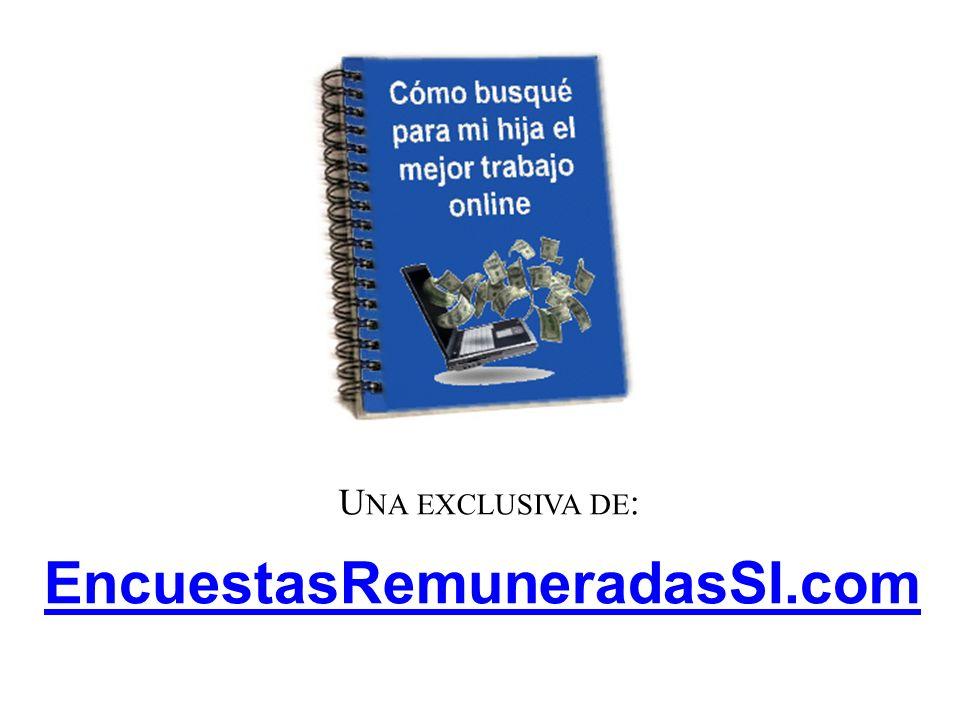 U NA EXCLUSIVA DE : EncuestasRemuneradasSI.com