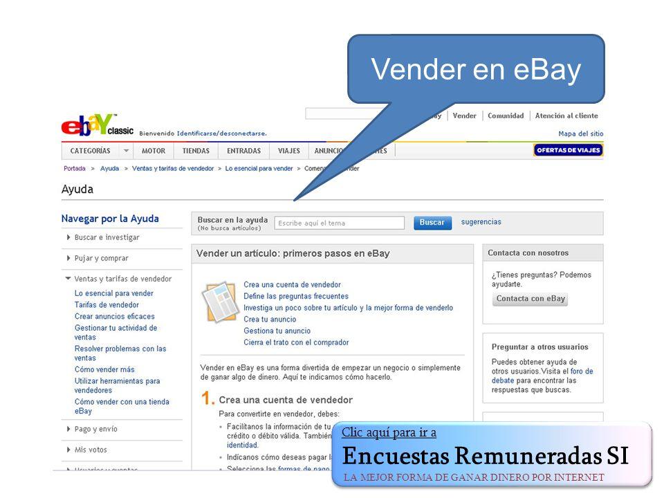 Vender en eBay Clic aquí para ir a Encuestas Remuneradas SI LA MEJOR FORMA DE GANAR DINERO POR INTERNET Clic aquí para ir a Encuestas Remuneradas SI LA MEJOR FORMA DE GANAR DINERO POR INTERNET