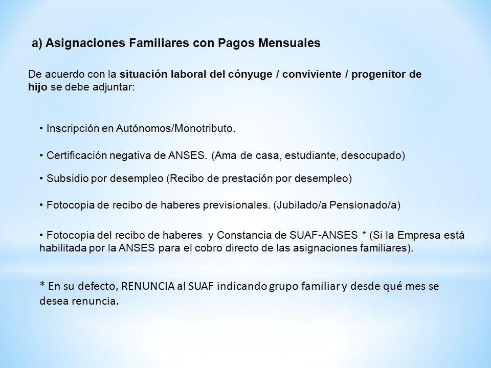 De acuerdo con la situación laboral del cónyuge / conviviente / progenitor de hijo se debe adjuntar: Inscripción en Autónomos/Monotributo.