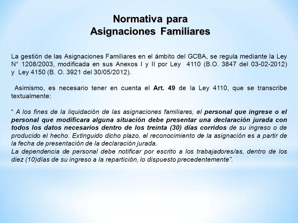 Normativa para Asignaciones Familiares La gestión de las Asignaciones Familiares en el ámbito del GCBA, se regula mediante la Ley N° 1208/2003, modificada en sus Anexos I y II por Ley 4110 (B.O.