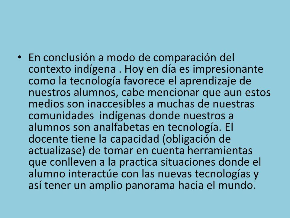 En conclusión a modo de comparación del contexto indígena.