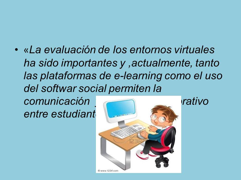 « La evaluación de los entornos virtuales ha sido importantes y,actualmente, tanto las plataformas de e-learning como el uso del softwar social permiten la comunicación y el trabajo colaborativo entre estudiantes y profesores»
