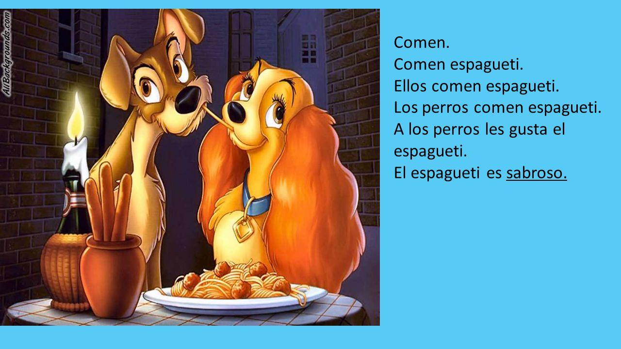 Comen. Comen espagueti. Ellos comen espagueti. Los perros comen espagueti.