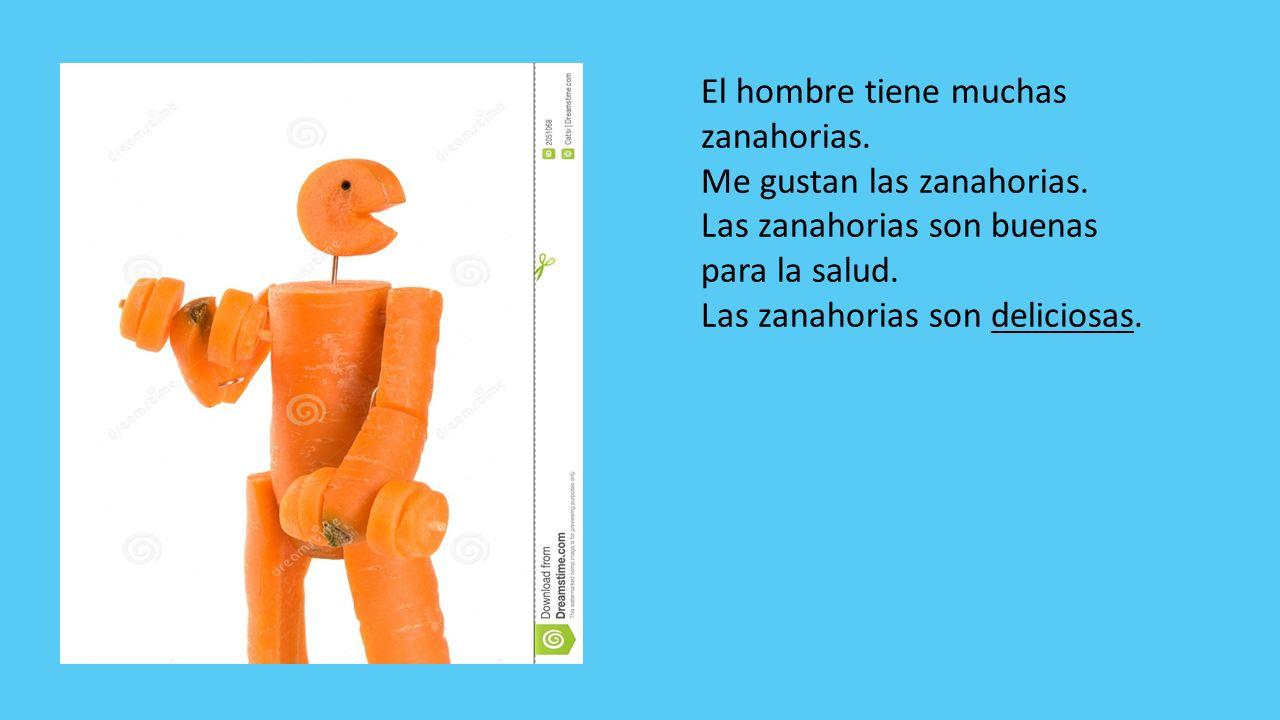 El hombre tiene muchas zanahorias.Me gustan las zanahorias.