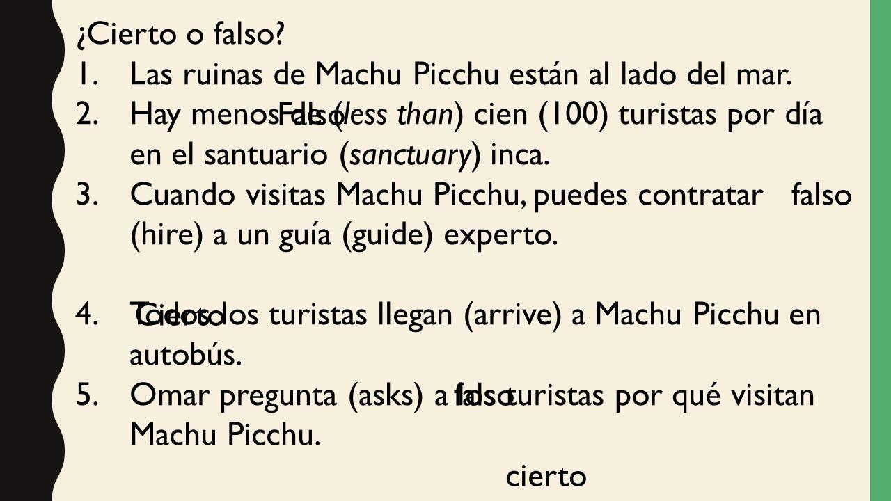 ¿Cierto o falso. 1.Las ruinas de Machu Picchu están al lado del mar.
