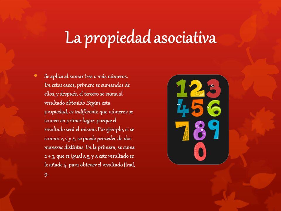 La propiedad asociativa  Se aplica al sumar tres o más números.