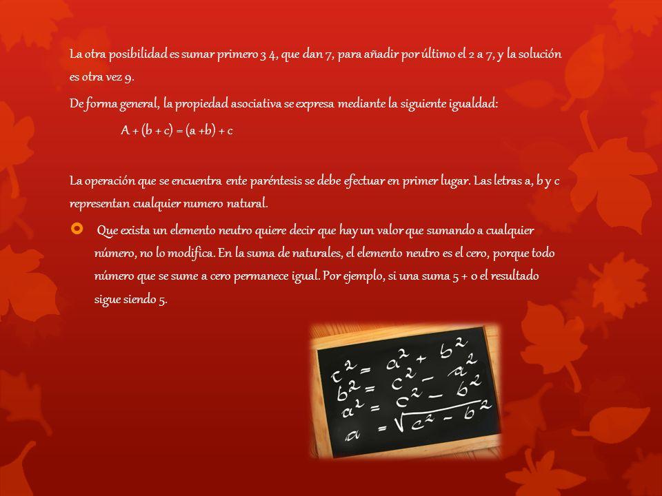 La otra posibilidad es sumar primero 3 4, que dan 7, para añadir por último el 2 a 7, y la solución es otra vez 9.