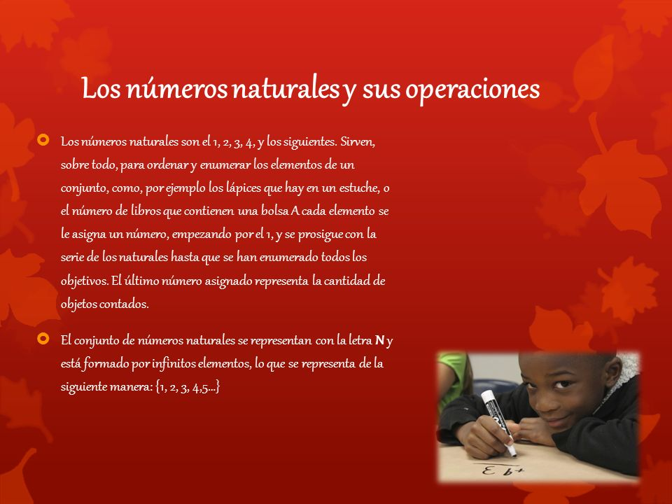 Los números naturales y sus operaciones  Los números naturales son el 1, 2, 3, 4, y los siguientes.