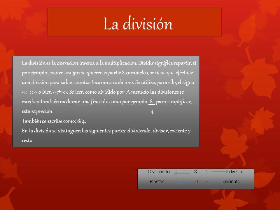 La división La división es la operación inversa a la multiplicación.