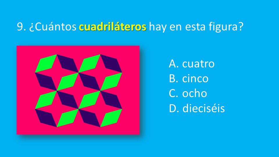 cuadriláteros 9. ¿Cuántos cuadriláteros hay en esta figura A. cuatro B. cinco C. ocho D. dieciséis