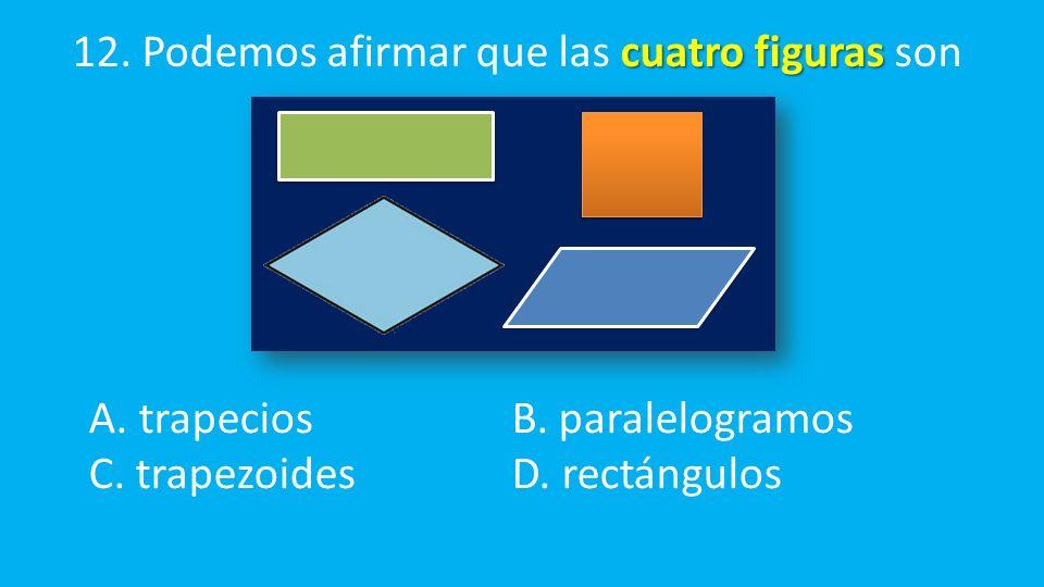 cuatro figuras 12. Podemos afirmar que las cuatro figuras son A.