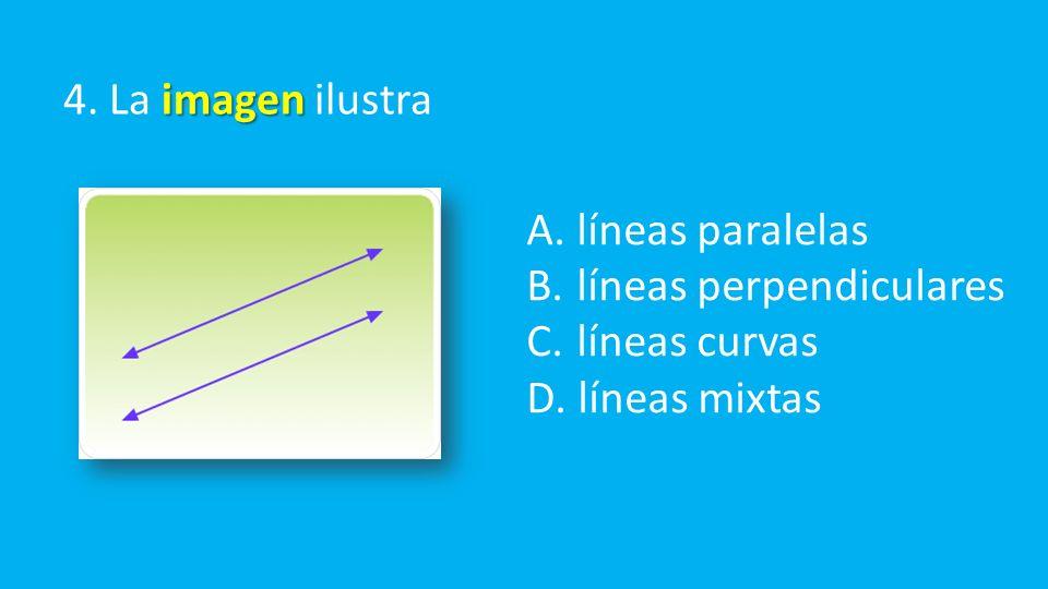 imagen 4. La imagen ilustra A. líneas paralelas B.