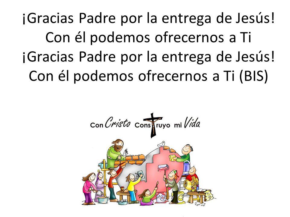 ¡Gracias Padre por la entrega de Jesús.