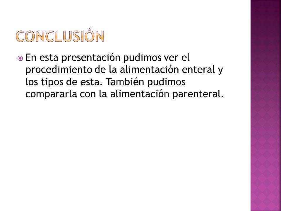  En esta presentación pudimos ver el procedimiento de la alimentación enteral y los tipos de esta.