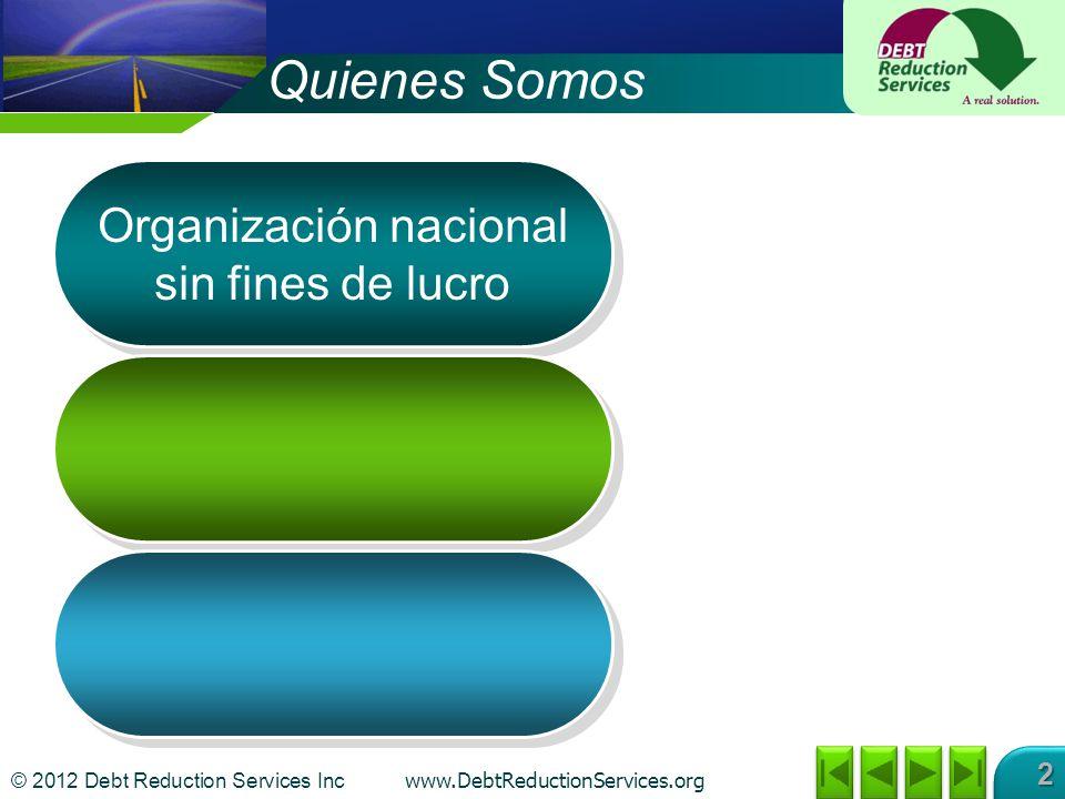© 2012 Debt Reduction Services Inc www.DebtReductionServices.org 2 Quienes Somos Organización nacional sin fines de lucro